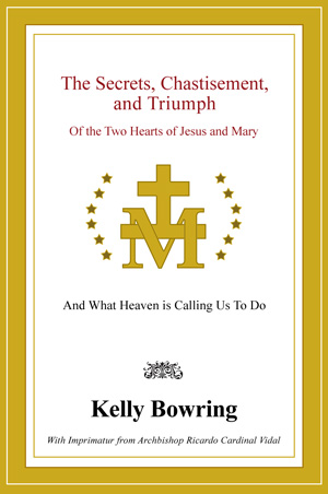 The Secrets, Chastisement, and Triumph of the Two Hearts of Jesus and Mary
